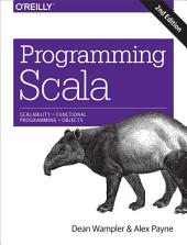 Programming Scala: Scalability = Functional Programming + Objects, Edition 2
