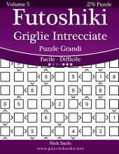 Futoshiki Griglie Intrecciate Puzzle Grandi - Da Facile a Difficile - Volume 5 - 276 Puzzle