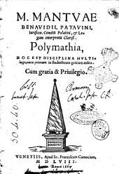 M. Mantuae Benauidii ... Polymathia, hoc est disciplina multiiuga, nunc primum in studiosorum gratiam aedita