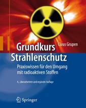 Grundkurs Strahlenschutz: Praxiswissen für den Umgang mit radioaktiven Stoffen, Ausgabe 4