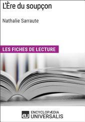 L'Ère du soupçon de Nathalie Sarraute: Les Fiches de lecture d'Universalis