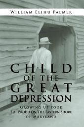 Child of the Great Depression: Growing up Poor but Proud on the Eastern Shore of Maryland