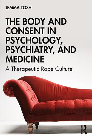 The Body and Consent in Psychology  Psychiatry  and Medicine PDF