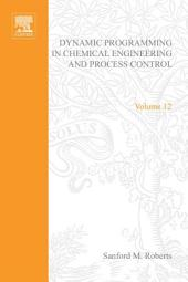 Dynamic Programming in Chemical Engineering and Process Control by Sanford M Roberts