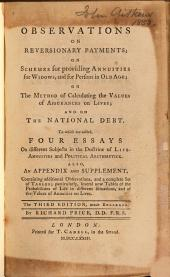 Observations on Reversionary Payments: On Schemes for Providing Annuities for Widows, and for Persons in Old Age; on the Method of Calculating the Values of Assurances on Lives; and on the National Debt ... Essays on Different Subjects in the Doctrine of Life Annuities and Political Arithmetick ...