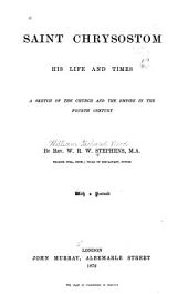 Saint Chrysostom, His Life and Times: A Sketch of the Church and the Empire in the Fourth Century, Volume 20; Volume 581