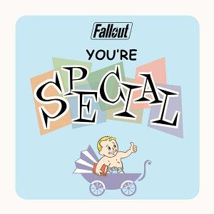 Fallout  You re S P E C I A L