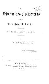 Die Reform des Zollvereins und die Deutsche Zukunft, etc