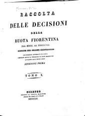 Raccolta delle decisioni della Ruota fiorentina dal MDCC al MDCCCVIII, disposte per ordine cronologico: Volume 10