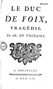 Le Duc de Foix, tragédie en 5 actes et en vers