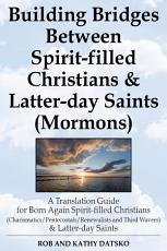 Building Bridges Between Spirit-filled Christians and Latter-day Saints (Mormons)