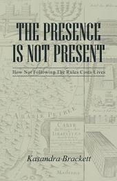 The Presence Is Not Present: How Not Following The Rules Costs Lives