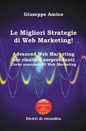 Le Migliori Strategie di Web Marketing! Advanced Web Marketing per risultati sorprendenti Corso avanzato di Web Marketing - Con Licenza MRR e Diritti di rivendita