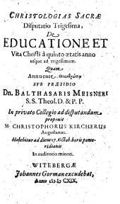 Christologias Sacrae Disputatio Trigesima, De Educatione Et Vita Christi ...