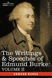 The Writings and Speeches of Edmund Burke: Volume 2