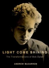 Light Come Shining: The Transformations of Bob Dylan
