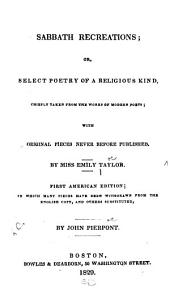 Sabbath Recreations, Or, Select Poetry of a Religious Kind: Chiefly Taken from the Works of Modern Poets : with Original Pieces Never Before Published