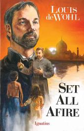 Set All Afire: A Novel about Saint Francis Xavier