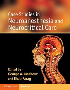 Case Studies in Neuroanesthesia and Neurocritical Care PDF