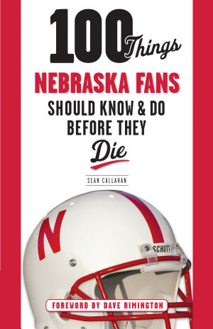 100 Things Nebraska Fans Should Know   Do Before They Die