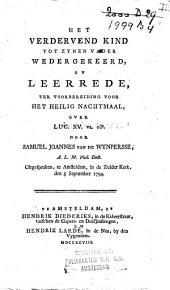 Het verdervend kind tot zynen Vader wedergekeerd,: of Leerrede, ter voorbereiding voor het Heilig Nachtmaal, over Luc.XV.vs.18a : uitgesproken te Amsteldam, 1794, Volume 1