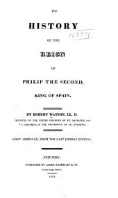 The history of the reign of Philip the Second, king of Spain
