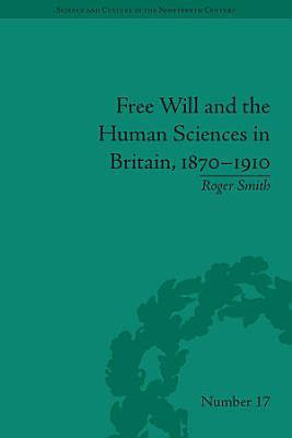 Free Will and the Human Sciences in Britain  1870   1910