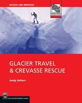 Glacier Travel & Crevasse Rescue: Second Edition, Edition 2