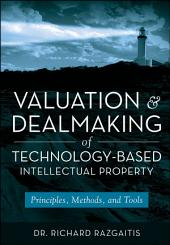 Valuation and Dealmaking of Technology-Based Intellectual Property: Principles, Methods and Tools, Edition 2