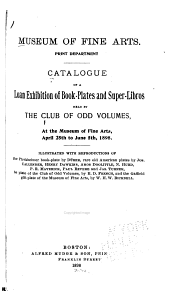 Catalogue of a loan exhibition of book-plates and super-libros held by the Club of Odd Volumes at the Museum of Fine Arts, April 25th to June 5th, 1898 ...