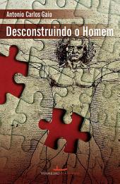 Desconstruindo o homem