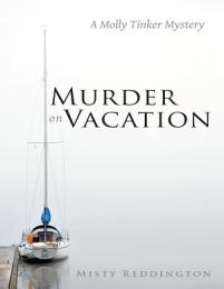 Murder On Vacation: A Molly Tinker Mystery
