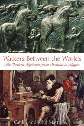 Walkers Between the Worlds: The Western Mysteries from Shaman to Magus, Edition 2