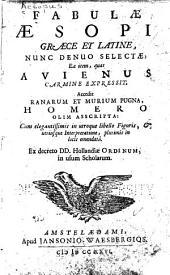 Fabulae Aesopi: graece et latine, nunc denuo selectae, eae item, quas Avienus carmine expressit. Accedit Ranarum et murium pugna, Homero olim asscripta ...