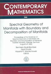 Spectral Geometry of Manifolds with Boundary and Decomposition of Manifolds: Proceedings of the Workshop on Spectral Geometry of Manifolds with Boundary and Decomposition of Manifolds, Roskilde University, Roskilde, Denmark, August 6-9, 2003