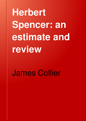 Herbert Spencer: An Estimate and Review