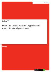 """Does the United Nations Organization matter in global governance?"""""""