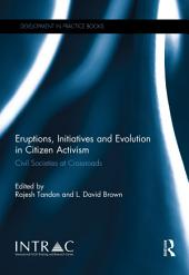 Eruptions, Initiatives and Evolution in Citizen Activism: Civil Societies at Crossroads