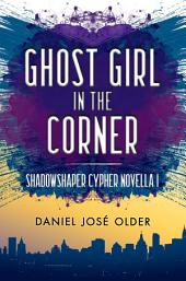 Ghost Girl in the Corner: A Shadowshaper Novella