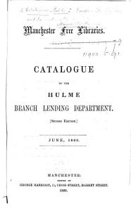 Manchester Free Libraries  Catalogue of the Hulme Branch Lending Department   Edited by R  W  Smiles  Second edition   June  1860 PDF