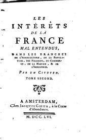 Les intérêts de la France mal entendus,: dans les branches de l'agriculture, de la population, des finances, du commerce, de la marine, & de l'industrie