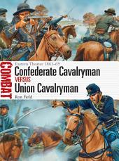 Confederate Cavalryman vs Union Cavalryman: Eastern Theater 1861–65