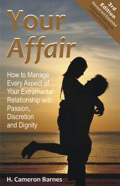 Your Affair!: How to Manage Every Aspect of Your Extramarital Relationship with Passion, Discretion and Dignity (Third Edition)