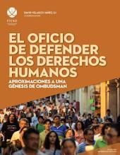 El oficio de defender los derechos humanos: Aproximaciones a una génesis de ombudsman