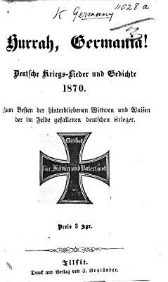 Hurrah  Germania  Deutsche Kriegs Lieder und Gedichte  1870  etc PDF