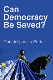 Can Democracy Be Saved: Participation, Deliberation and Social Movements