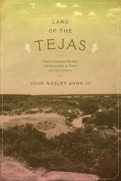 Land of the Tejas: Native American Identity and Interaction in Texas, A.D. 1300 to 1700