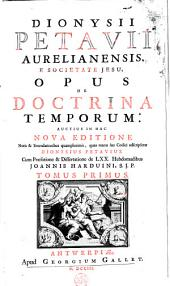 Dionysii Petavii Aurelianensis, ... Opus de doctrina temporum: Volume 1