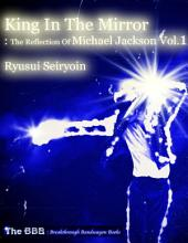 King In the Mirror: The Reflection of Michael Jackson: Volume 1