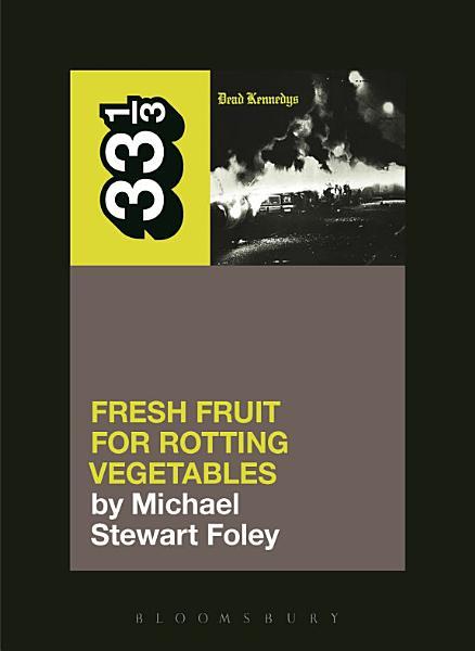 Dead Kennedys' Fresh Fruit for Rotting Vegetables Pdf Book
